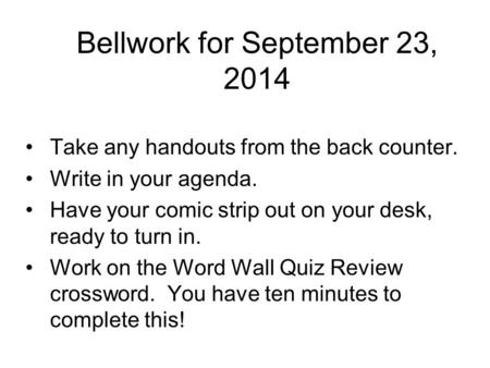 Bellwork for September 23, 2014 Take any handouts from the back counter. Write in your agenda. Have your comic strip out on your desk, ready to turn in.