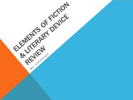 ELEMENTS OF FICTION & LITERARY DEVICE REVIEW MS. EFPATRIDIS.