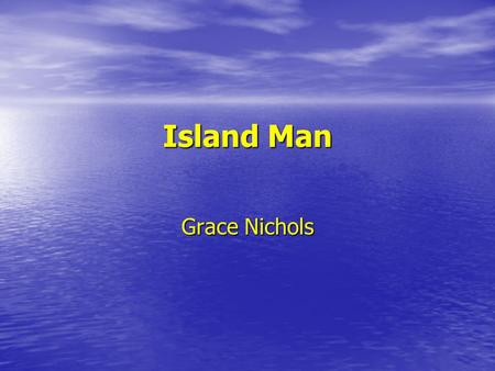 Island Man Grace Nichols. If you were to leave Weymouth what would you: miss about it? not miss about it?