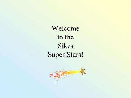 Welcome to the Sikes Super Stars! What makes 4 th grade great? New Common Core standards. More rigor. Grades (A, B, C, etc.) Big text books More responsibility-Parents.