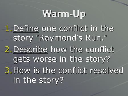 "Warm-Up Define one conflict in the story ""Raymond's Run."""