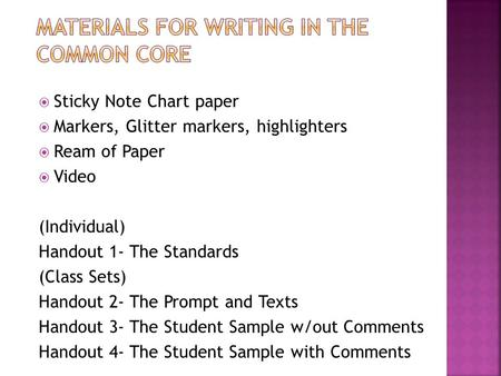  Sticky Note Chart paper  Markers, Glitter markers, highlighters  Ream of Paper  Video (Individual) Handout 1- The Standards (Class Sets) Handout 2-