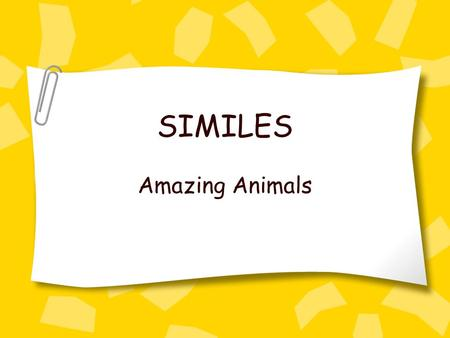 SIMILES Amazing Animals. Why do we use SIMILES in writing?