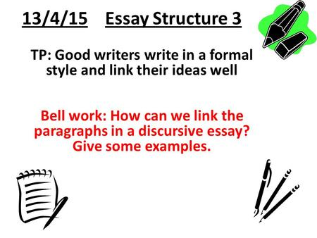 discursive writing ppt video online  13 4 15 essay structure 3 tp good writers write in a formal