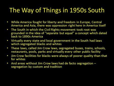The Way of Things in 1950s South While America fought for liberty and freedom in Europe, Central America and Asia, there was oppression right here in America.