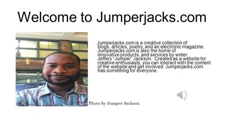 Welcome to Jumperjacks.com Jumperjacks.com is a creative collection of blogs, articles, poetry, and an electronic magazine. Jumperjacks.com is also the.