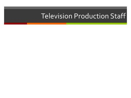 Television Production Staff. Directions  You may click through each slide in order to learn about the various jobs on a Television Production Team (Staff).