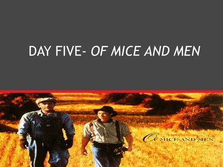 DAY FIVE- OF MICE AND MEN