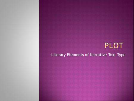 Literary Elements of Narrative Text Type.  The series of related events that make up a work of fiction. Plot is what happens in a short story, novel,