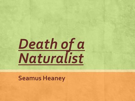 Death of a Naturalist Seamus Heaney.