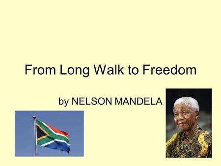 From Long Walk to Freedom by NELSON MANDELA. What is Nonfiction? Writing about real people, places, and events –Biography –Autobiography –Essay –Informative.