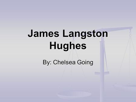 James Langston Hughes By: Chelsea Going. James Langston Hughes.