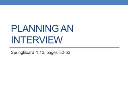 PLANNING AN INTERVIEW SpringBoard 1.12; pages 52-53.
