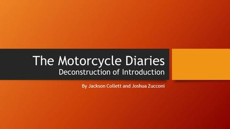 The Motorcycle Diaries Deconstruction of Introduction By Jackson Collett and Joshua Zucconi.