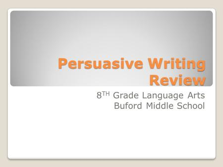 persuasive essay writing to convince others of your opinion  persuasive writing review 8 th grade language arts buford middle school