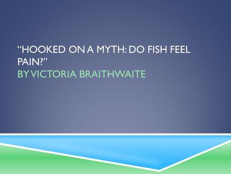 """Hooked on a myth: do fish feel pain?"" by Victoria Braithwaite"