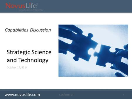 Consulting for Life Sciences 1 Confidential October 14, 2014 Strategic Science and Technology Capabilities Discussion www.novuslife.com.