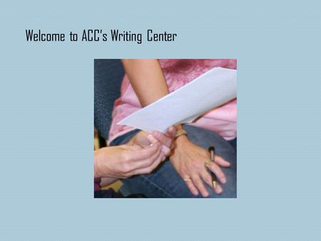 Welcome to ACC's Writing Center. Students in distance education classes and seated classes have the same options for Writing Center assistance. The Writing.