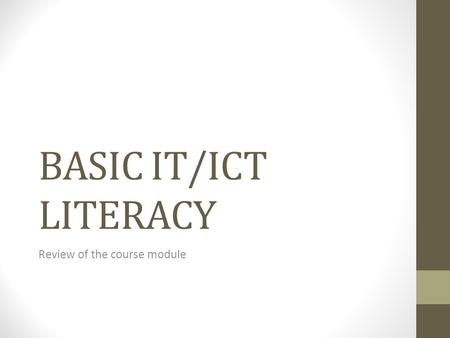 BASIC IT/ICT LITERACY Review of the course module.