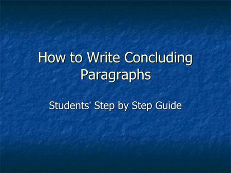 How to Write Concluding Paragraphs Students ' Step by Step Guide.