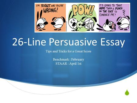  26-Line Persuasive Essay Tips and Tricks for a Great Score Benchmark : February STAAR : April 1st.