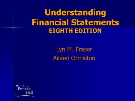 Understanding Financial Statements EIGHTH EDITION Lyn M. Fraser Aileen Ormiston.
