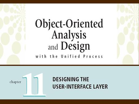 2 Object-Oriented Analysis and Design with the Unified Process Objectives  Understand the differences between user interfaces and system interfaces 