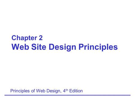 Chapter 2 Web Site Design Principles Principles of Web Design, 4 th Edition.