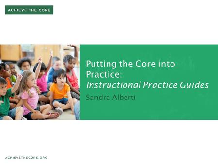 Putting the Core into Practice: Instructional Practice Guides