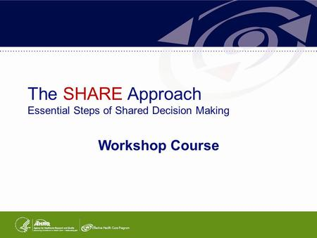 The SHARE Approach Essential Steps of Shared Decision Making Workshop Course.