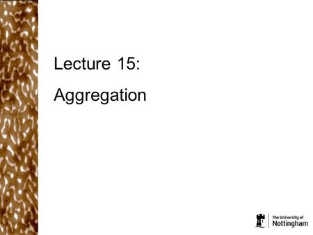 Lecture 15: Aggregation. What did we cover in the last lecture? Hydrogen bonds and hydrophobic interactions are stronger than simple dispersion interactions.