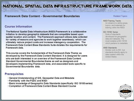 The National Spatial Data Infrastructure (NSDI) Framework is a collaborative initiative to develop geographic datasets that are compatible based upon spatial.