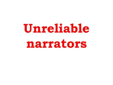 Unreliable narrators. Definition: An unreliable narrator is a narrator, whether in literature, film, or theatre, who is not trustworthy. His story cannot.
