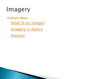What Is an Image? Imagery in Poetry Practice Feature Menu.