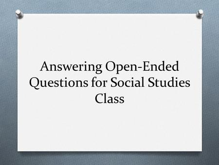 Answering Open-Ended Questions for Social Studies Class.