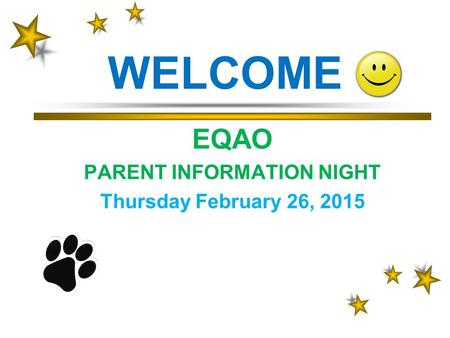 WELCOME EQAO PARENT INFORMATION NIGHT Thursday February 26, 2015.