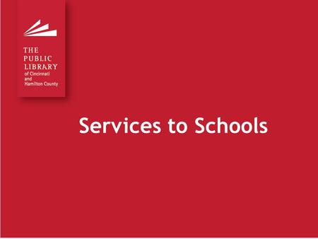 Services to Schools. Main Library and 40 branches serve all of Hamilton County 6 th busiest public library in the country Five-Star library 2013 National.
