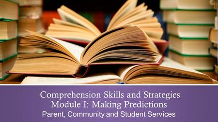 Comprehension Skills and Strategies Module I: Making Predictions