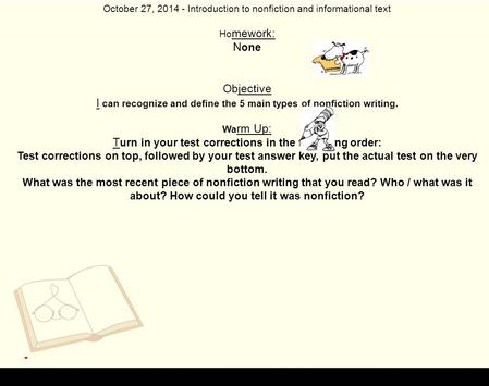 October 27, 2014 - Introduction to nonfiction and informational text Ho mework: N one Objective I can recognize and define the 5 main types of nonfiction.