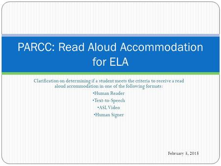 Clarification on determining if a student meets the criteria to receive a read aloud accommodation in one of the following formats: Human Reader Text-to-Speech.