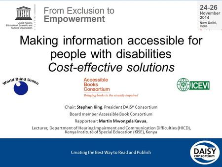 Creating the Best Way to Read and Publish Making information accessible for people with disabilities Cost-effective solutions Chair: Stephen King, President.