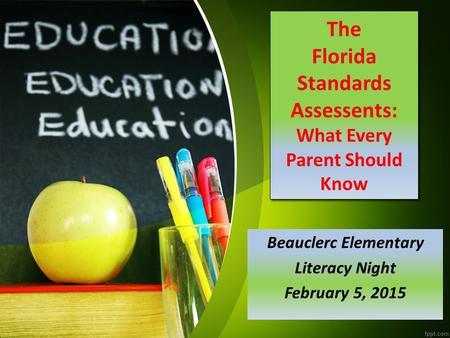 The Florida Standards Assessents: What Every Parent Should Know Beauclerc Elementary Literacy Night February 5, 2015.