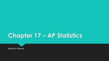 Chapter 17 – AP Statistics Bethany Warner. VOCAB  BERNOULLI TRIALS IF… 1) There are two possible outcomes. 2) The probability of success is constant.
