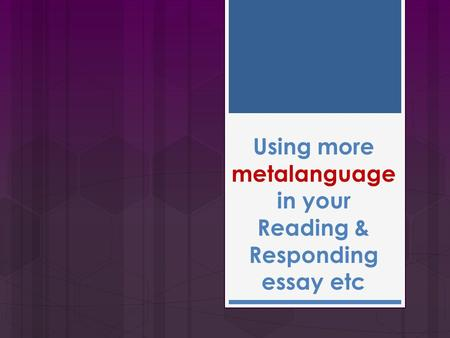 Using more metalanguage in your Reading & Responding essay etc.