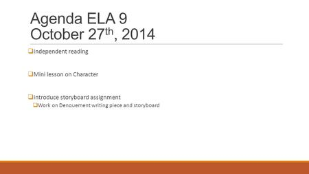 Agenda ELA 9 October 27 th, 2014  Independent reading  Mini lesson on Character  Introduce storyboard assignment  Work on Denouement writing piece.