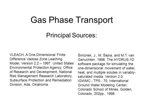 Gas Phase Transport Principal Sources: VLEACH, A One-Dimensional Finite Difference Vadose Zone Leaching Model, Version 2.2 – 1997. United States Environmental.
