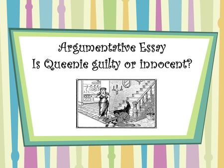 Argumentative Essay Is Queenie guilty or innocent?