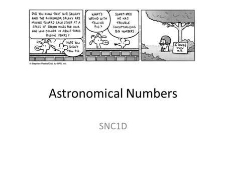 Astronomical Numbers SNC1D. Powers of Ten Numbers in astronomy are often much larger than we are used to dealing with in daily life. We often express.