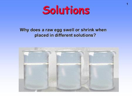 1 Solutions Why does a raw egg swell or shrink when placed in different solutions?