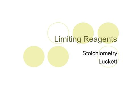 Limiting Reagents Stoichiometry Luckett. What is a limiting reagent? The reagent (reactant) that determines the amount of product that can be formed by.